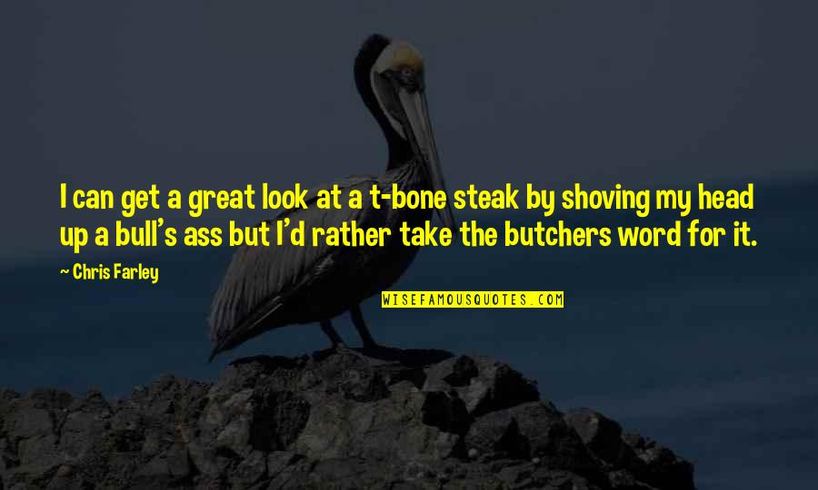 T Bone Steak Quotes By Chris Farley: I can get a great look at a