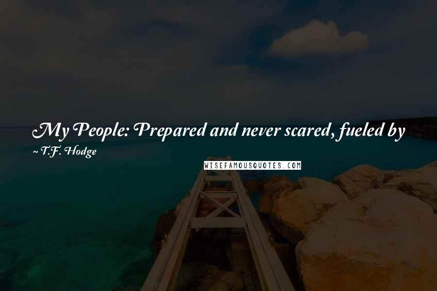 T.F. Hodge quotes: My People: Prepared and never scared, fueled by faith in a sea of despair - we rise and we shine, 'cause it's like that'!