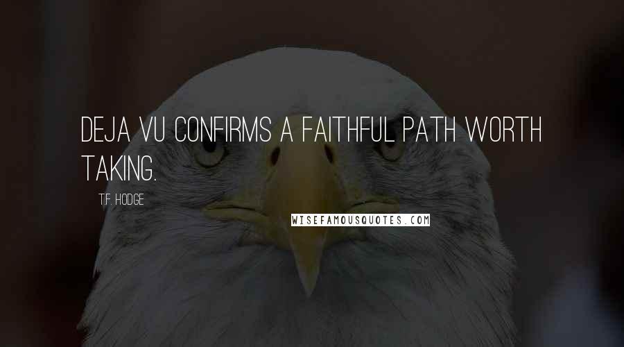 T.F. Hodge quotes: Deja Vu confirms a faithful path worth taking.