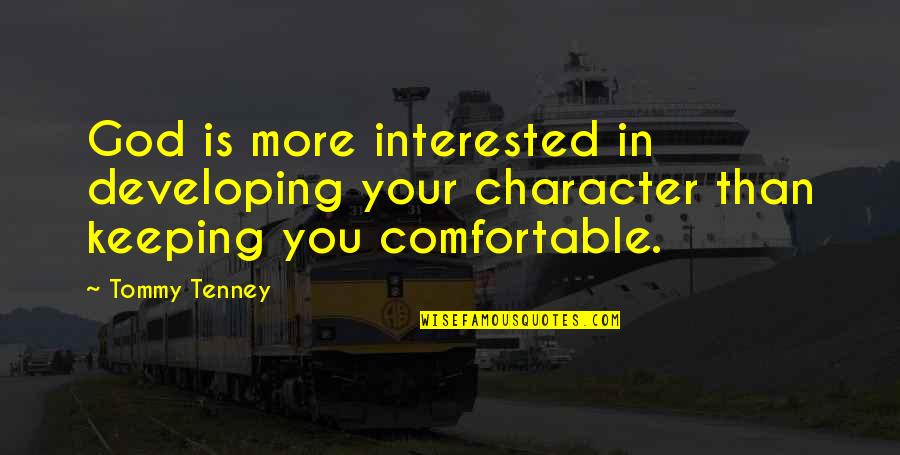 T F Tenney Quotes By Tommy Tenney: God is more interested in developing your character