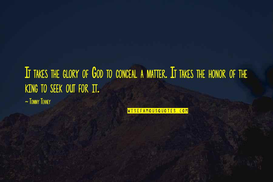 T F Tenney Quotes By Tommy Tenney: It takes the glory of God to conceal