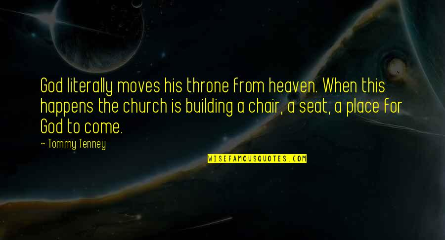 T F Tenney Quotes By Tommy Tenney: God literally moves his throne from heaven. When