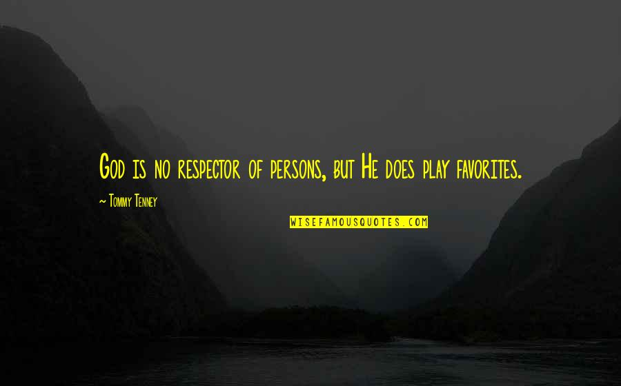 T F Tenney Quotes By Tommy Tenney: God is no respector of persons, but He