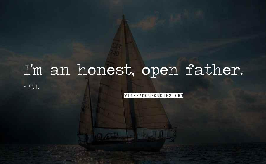 T.I. quotes: I'm an honest, open father.