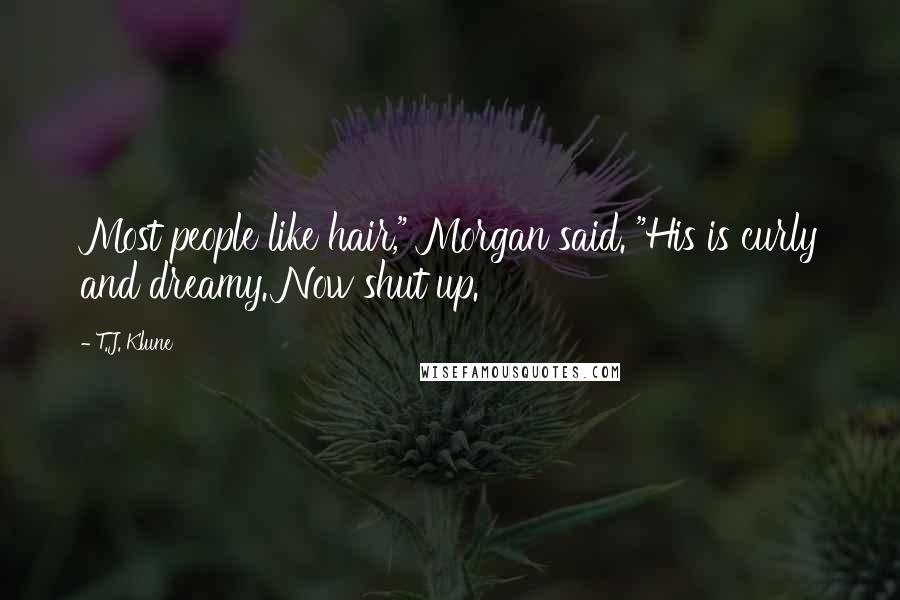 """T.J. Klune quotes: Most people like hair,"""" Morgan said. """"His is curly and dreamy. Now shut up."""