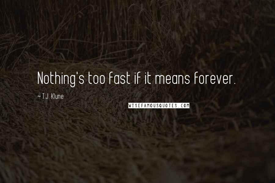 T.J. Klune quotes: Nothing's too fast if it means forever.