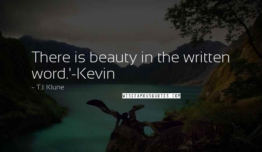 T.J. Klune quotes: There is beauty in the written word.'-Kevin