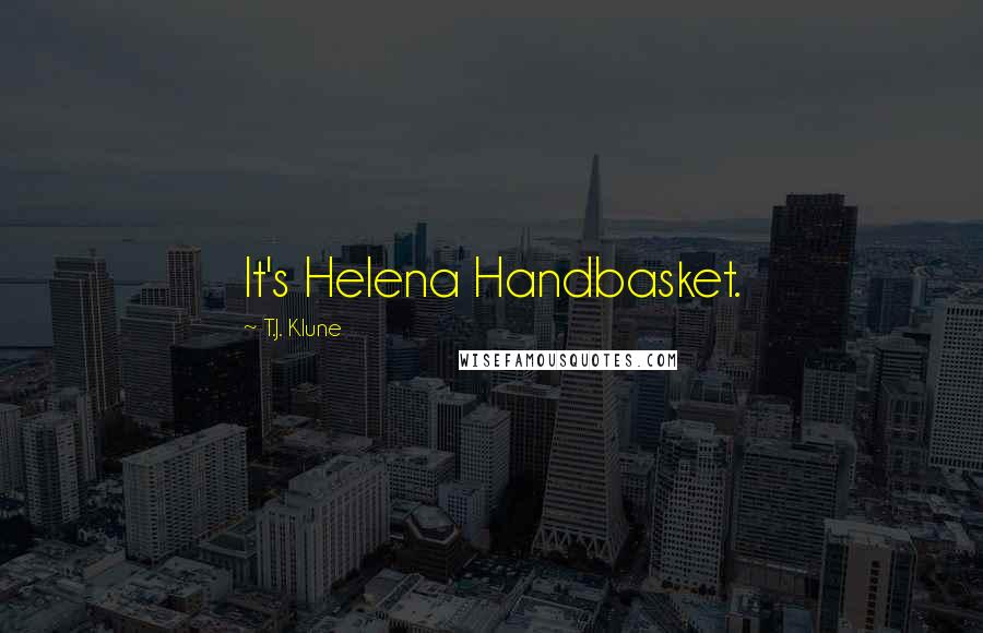 T.J. Klune quotes: It's Helena Handbasket.