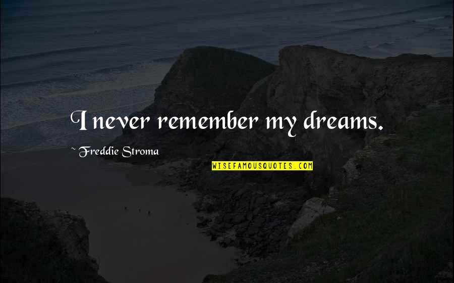 T Rajendar Quotes By Freddie Stroma: I never remember my dreams.