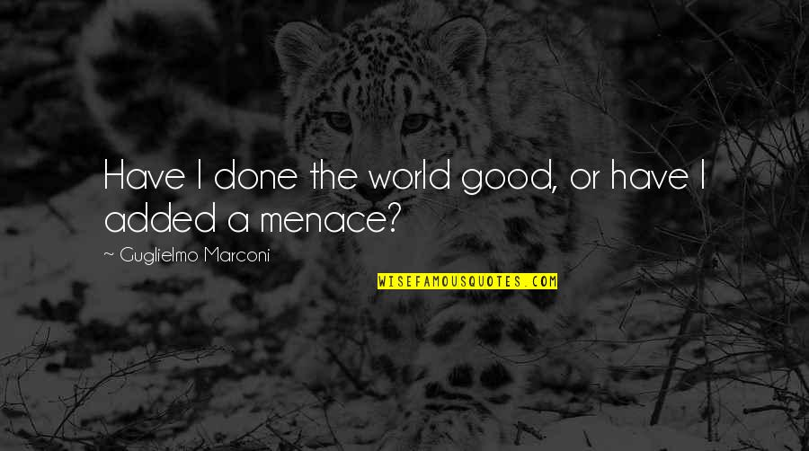 T Rajendar Quotes By Guglielmo Marconi: Have I done the world good, or have
