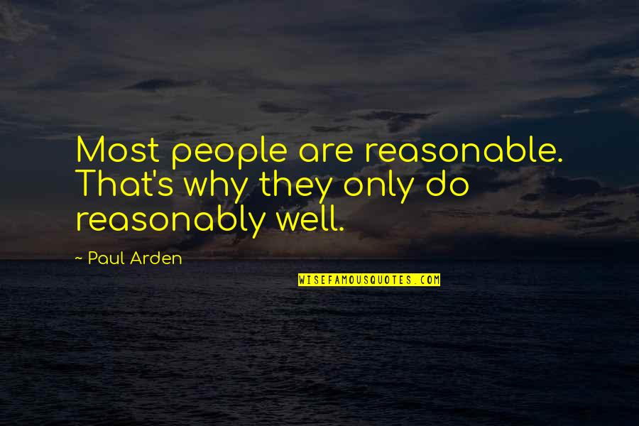 T Rajendar Quotes By Paul Arden: Most people are reasonable. That's why they only