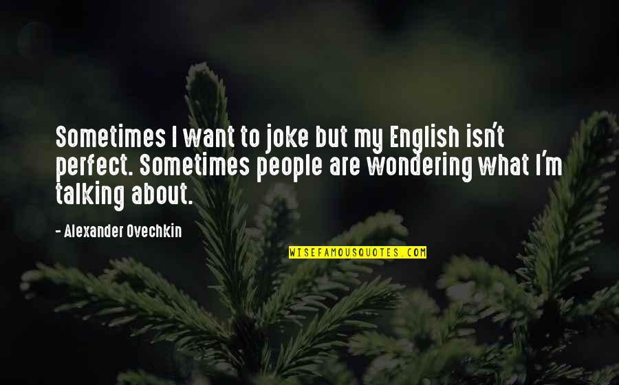T-rex Joke Quotes By Alexander Ovechkin: Sometimes I want to joke but my English