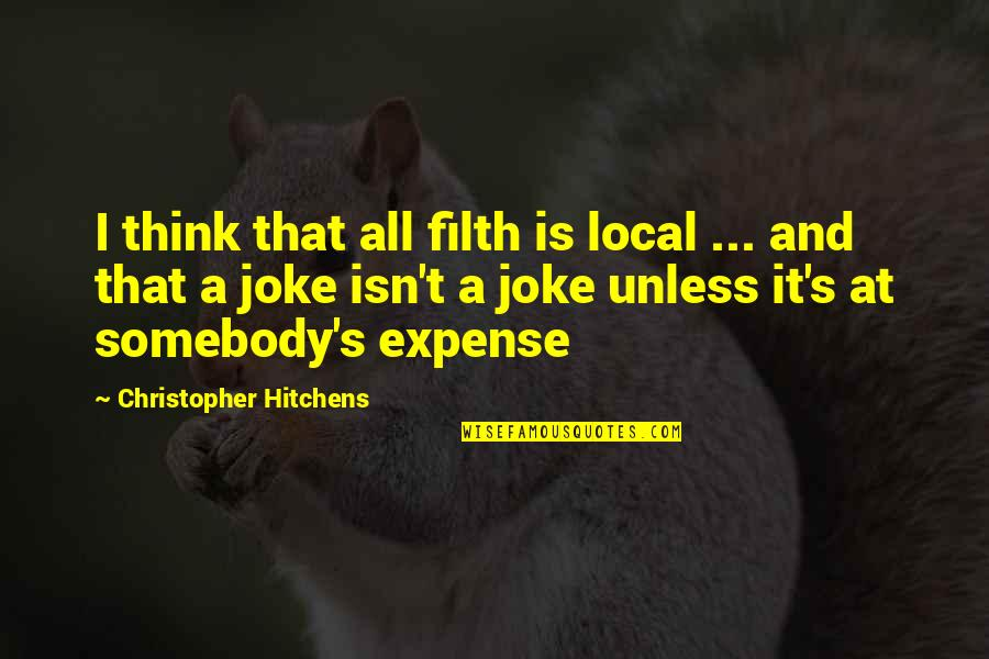 T-rex Joke Quotes By Christopher Hitchens: I think that all filth is local ...