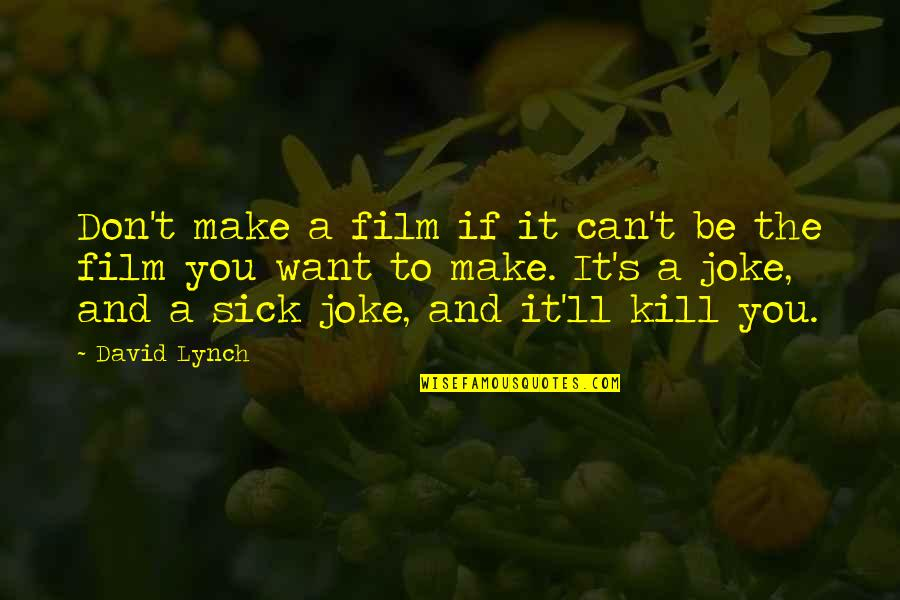 T-rex Joke Quotes By David Lynch: Don't make a film if it can't be
