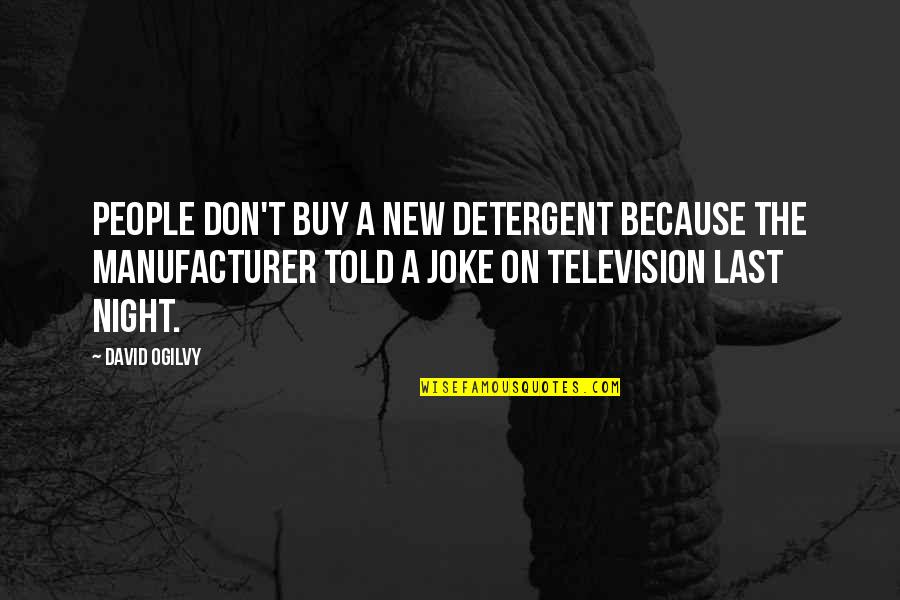 T-rex Joke Quotes By David Ogilvy: People don't buy a new detergent because the