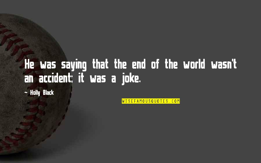 T-rex Joke Quotes By Holly Black: He was saying that the end of the