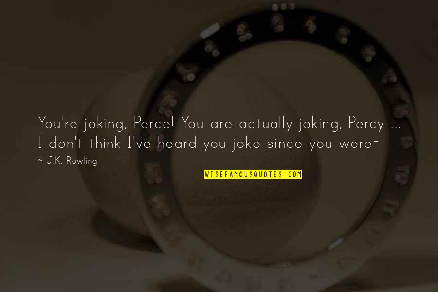 T-rex Joke Quotes By J.K. Rowling: You're joking, Perce! You are actually joking, Percy