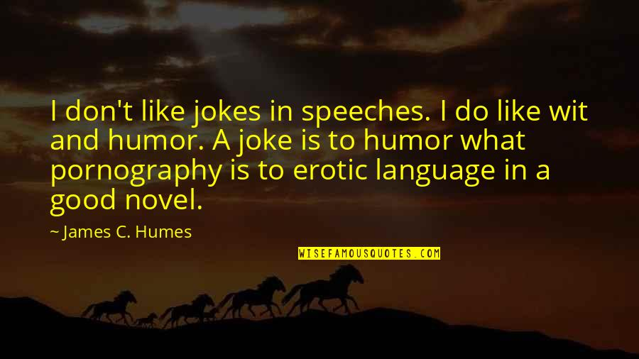 T-rex Joke Quotes By James C. Humes: I don't like jokes in speeches. I do
