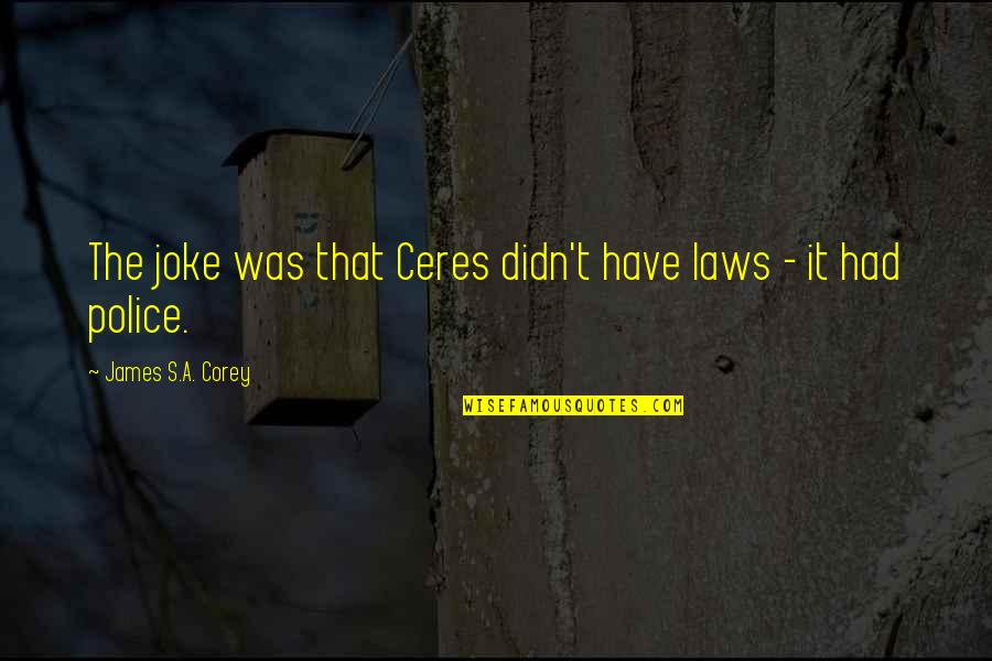 T-rex Joke Quotes By James S.A. Corey: The joke was that Ceres didn't have laws