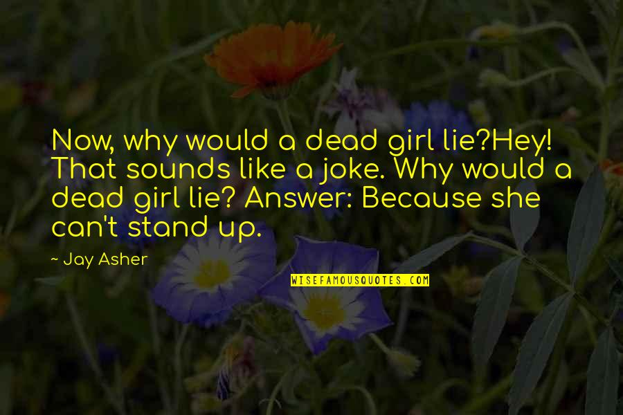 T-rex Joke Quotes By Jay Asher: Now, why would a dead girl lie?Hey! That