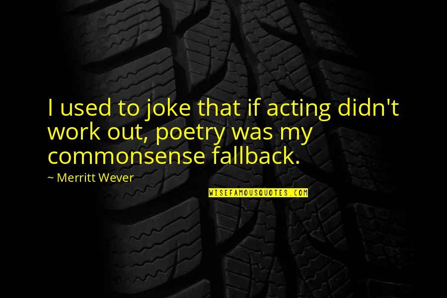 T-rex Joke Quotes By Merritt Wever: I used to joke that if acting didn't