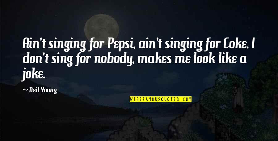 T-rex Joke Quotes By Neil Young: Ain't singing for Pepsi, ain't singing for Coke,