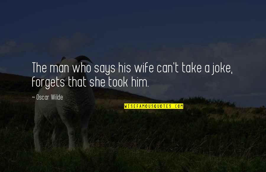 T-rex Joke Quotes By Oscar Wilde: The man who says his wife can't take