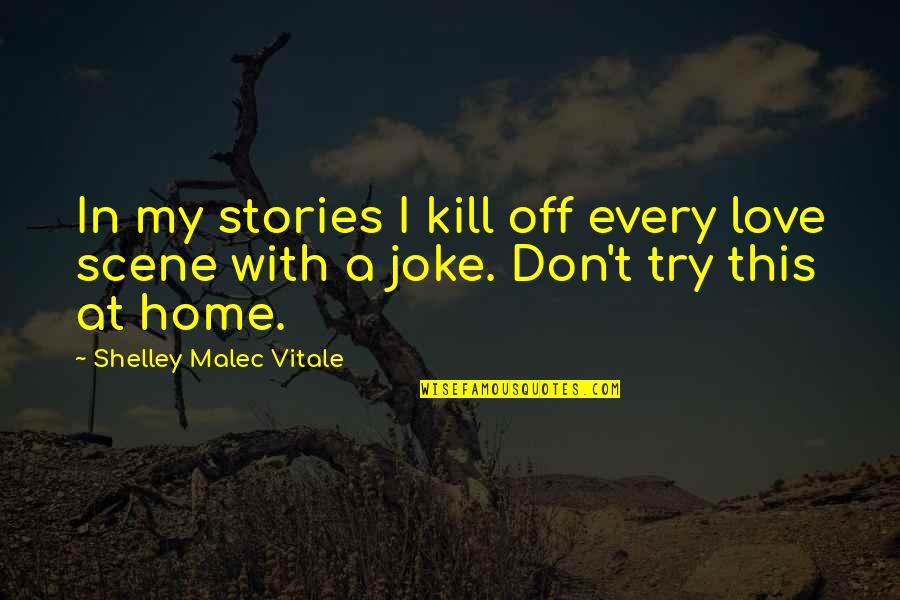 T-rex Joke Quotes By Shelley Malec Vitale: In my stories I kill off every love