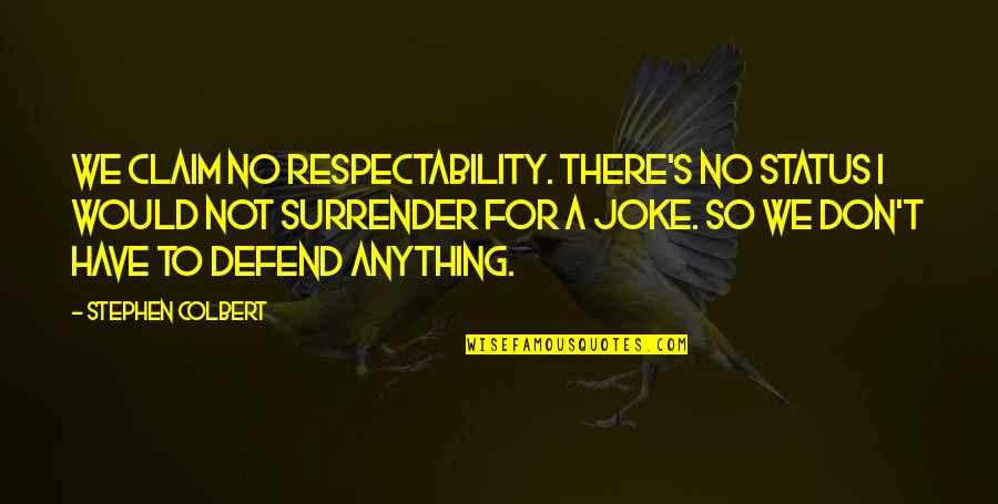 T-rex Joke Quotes By Stephen Colbert: We claim no respectability. There's no status I