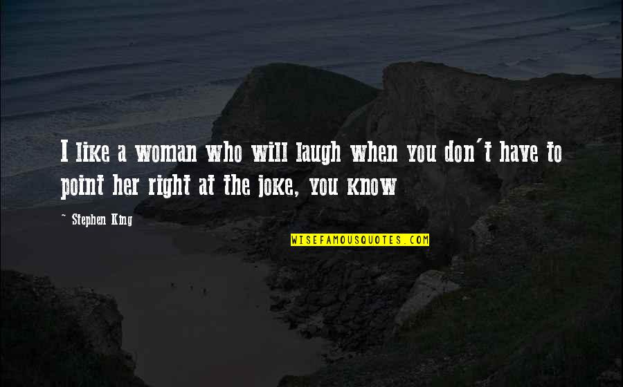 T-rex Joke Quotes By Stephen King: I like a woman who will laugh when