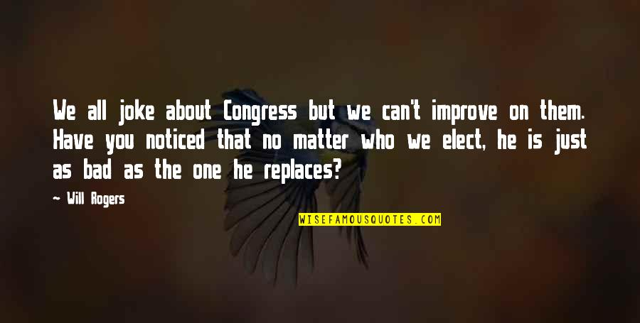 T-rex Joke Quotes By Will Rogers: We all joke about Congress but we can't