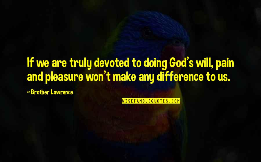 T.s. Lawrence Quotes By Brother Lawrence: If we are truly devoted to doing God's