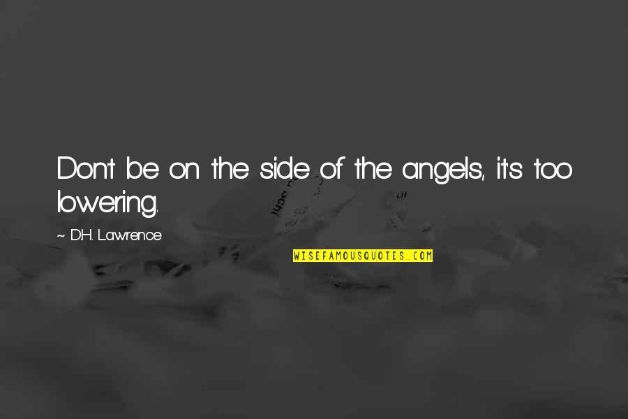 T.s. Lawrence Quotes By D.H. Lawrence: Don't be on the side of the angels,
