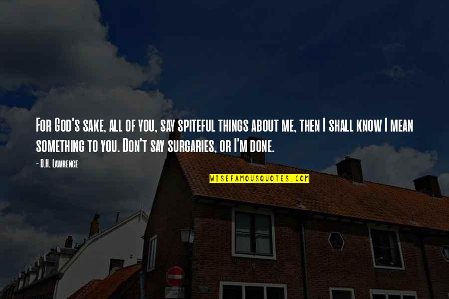 T.s. Lawrence Quotes By D.H. Lawrence: For God's sake, all of you, say spiteful