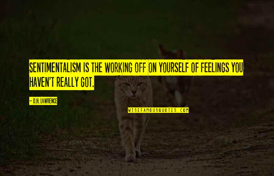 T.s. Lawrence Quotes By D.H. Lawrence: Sentimentalism is the working off on yourself of