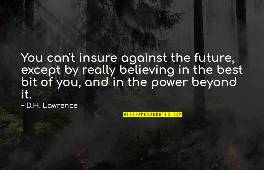 T.s. Lawrence Quotes By D.H. Lawrence: You can't insure against the future, except by