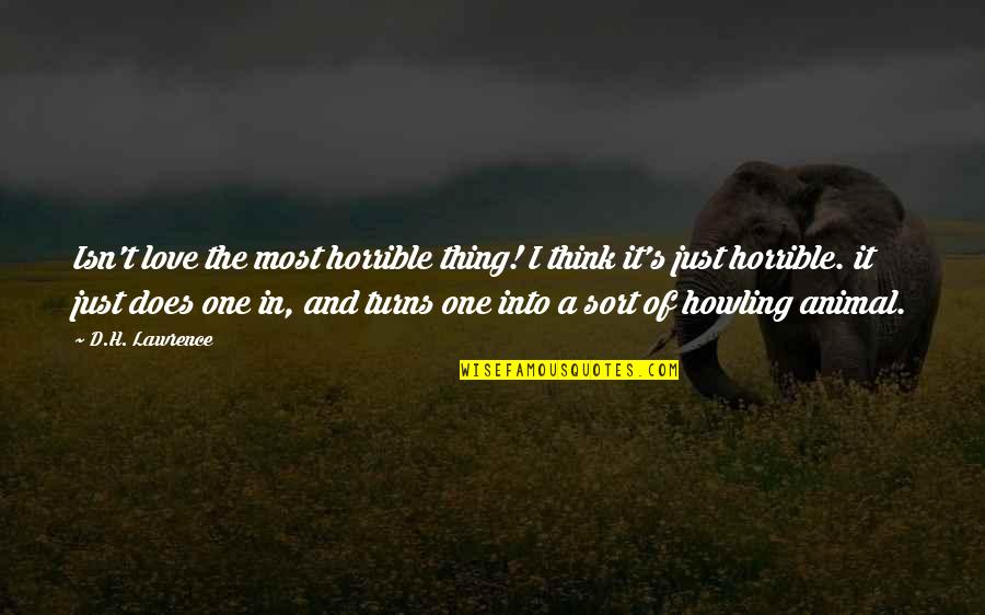 T.s. Lawrence Quotes By D.H. Lawrence: Isn't love the most horrible thing! I think