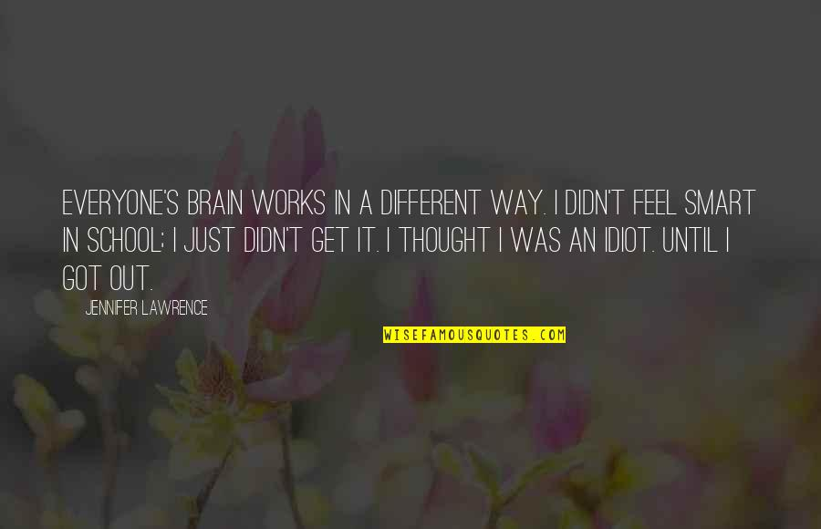 T.s. Lawrence Quotes By Jennifer Lawrence: Everyone's brain works in a different way. I