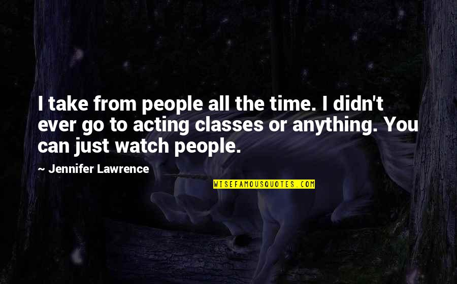 T.s. Lawrence Quotes By Jennifer Lawrence: I take from people all the time. I