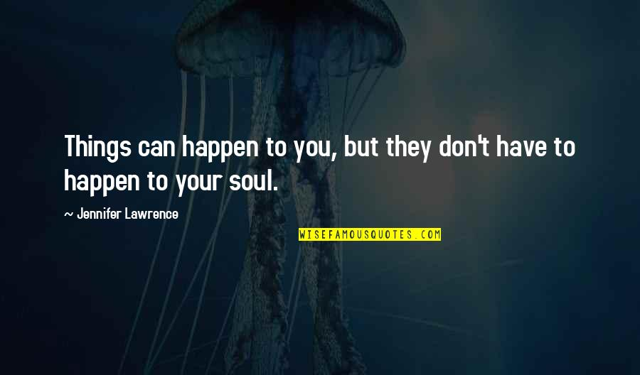 T.s. Lawrence Quotes By Jennifer Lawrence: Things can happen to you, but they don't