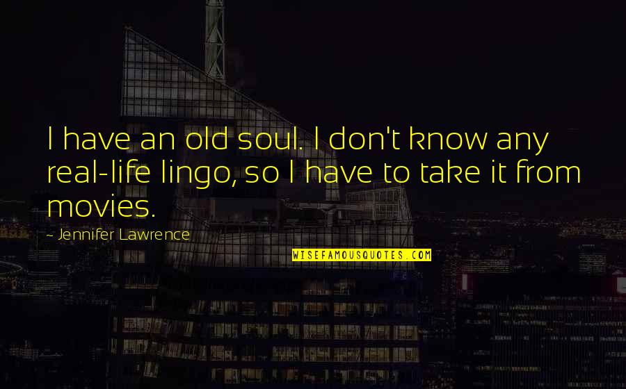 T.s. Lawrence Quotes By Jennifer Lawrence: I have an old soul. I don't know