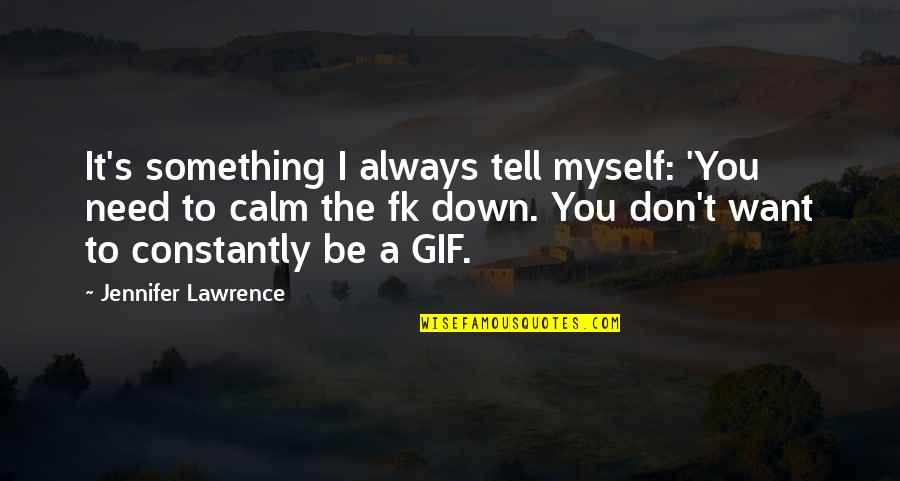 T.s. Lawrence Quotes By Jennifer Lawrence: It's something I always tell myself: 'You need