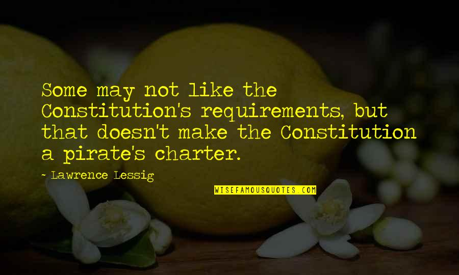 T.s. Lawrence Quotes By Lawrence Lessig: Some may not like the Constitution's requirements, but