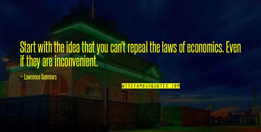 T.s. Lawrence Quotes By Lawrence Summers: Start with the idea that you can't repeal