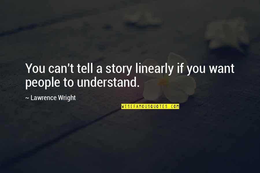 T.s. Lawrence Quotes By Lawrence Wright: You can't tell a story linearly if you