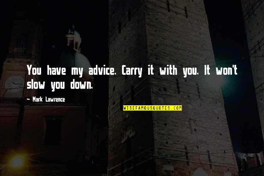 T.s. Lawrence Quotes By Mark Lawrence: You have my advice. Carry it with you.