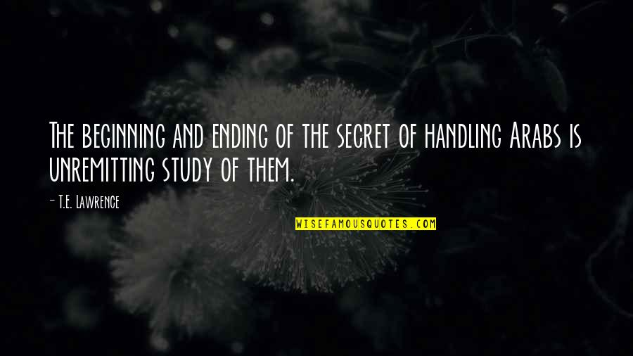 T.s. Lawrence Quotes By T.E. Lawrence: The beginning and ending of the secret of