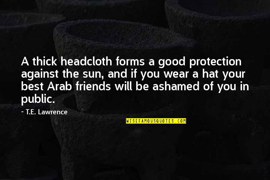T.s. Lawrence Quotes By T.E. Lawrence: A thick headcloth forms a good protection against