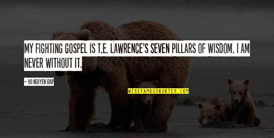 T.s. Lawrence Quotes By Vo Nguyen Giap: My fighting gospel is T.E. Lawrence's Seven Pillars
