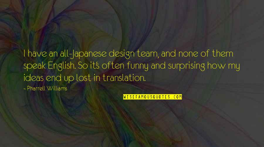 T-shirt Design Funny Quotes By Pharrell Williams: I have an all-Japanese design team, and none